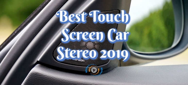 Best Touch Screen Car Stereo 2019